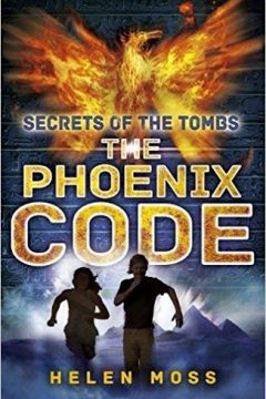 Secrets of the Tombs: The Phoenix Code (Book 1)