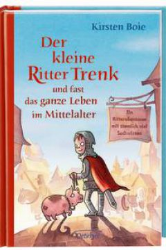 Der kleine Ritter Trenk und fast das ganze Leben im Mittelalter (Trenk the Little Knight and Almost Everything About the Life in the Middle Ages)