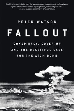 Fallout: Conspiracy, Cover-up and the Deceitful Case for the Atomic Bomb