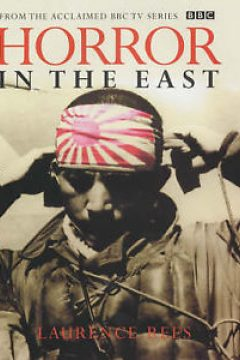 Horror In The East: The Japanese at War 1931-1945