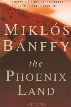 Phoenix Land: The Memoirs of Count Miklós Bánffy