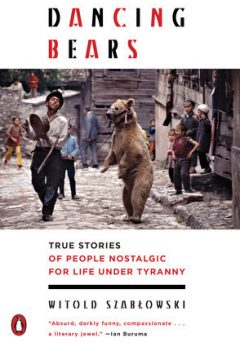 Dancing Bears: True Stories of People Nostalgic for a Life Under Tyranny