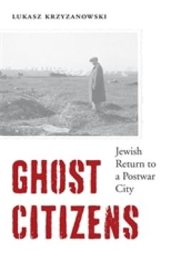 Ghost Citizens: Jewish Return to a Postwar City